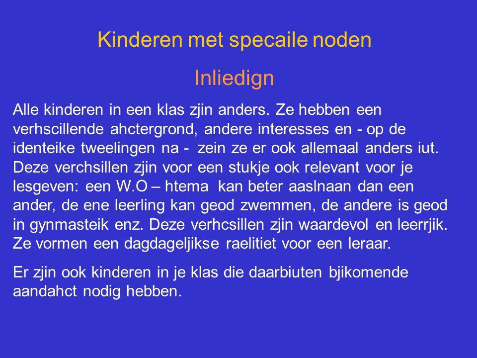 Kinderen met specaile noden Inliedign Alle kinderen in een klas zjin anders.