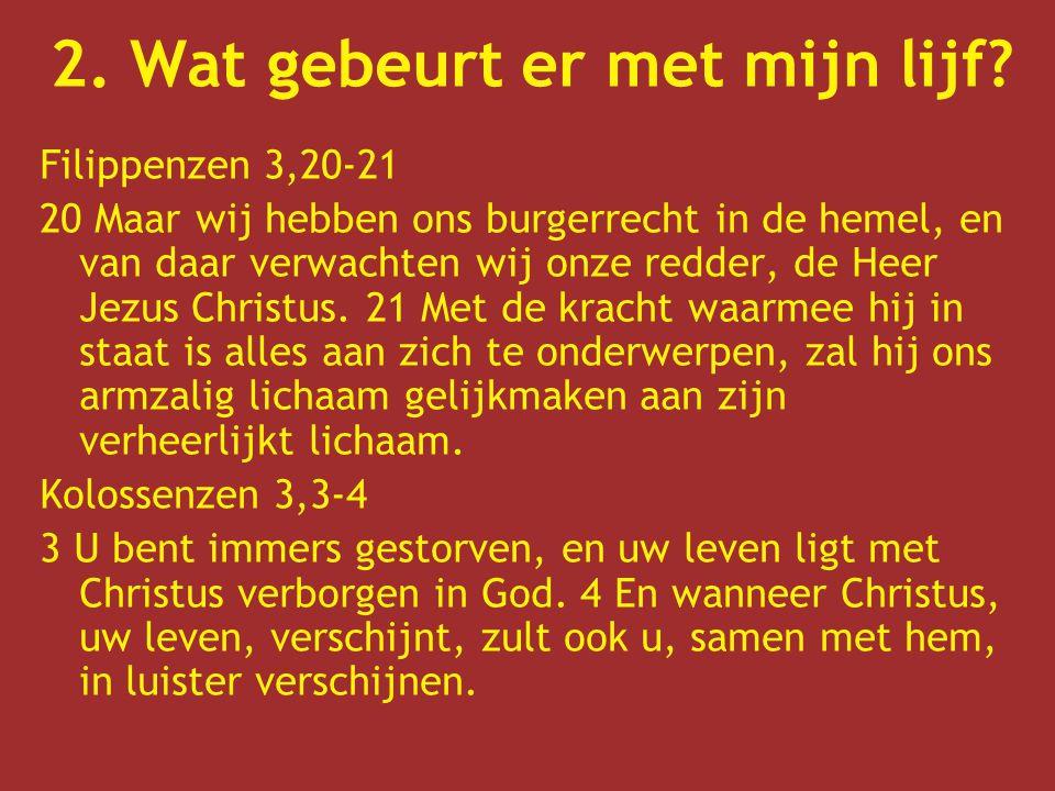 Filippenzen 3,20-21 20 Maar wij hebben ons burgerrecht in de hemel, en van daar verwachten wij onze redder, de Heer Jezus Christus. 21 Met de kracht w