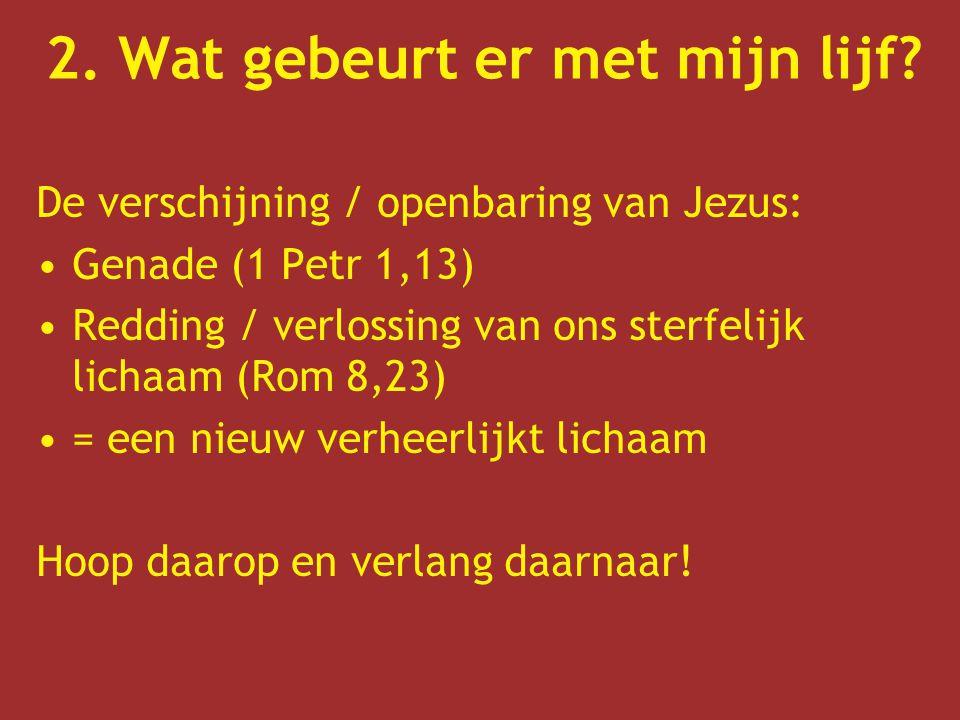 De verschijning / openbaring van Jezus: Genade (1 Petr 1,13) Redding / verlossing van ons sterfelijk lichaam (Rom 8,23) = een nieuw verheerlijkt licha