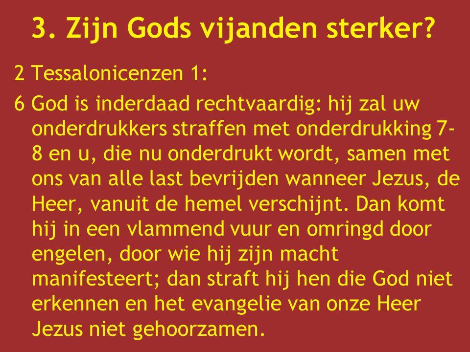 2 Tessalonicenzen 1: 6 God is inderdaad rechtvaardig: hij zal uw onderdrukkers straffen met onderdrukking 7- 8 en u, die nu onderdrukt wordt, samen me