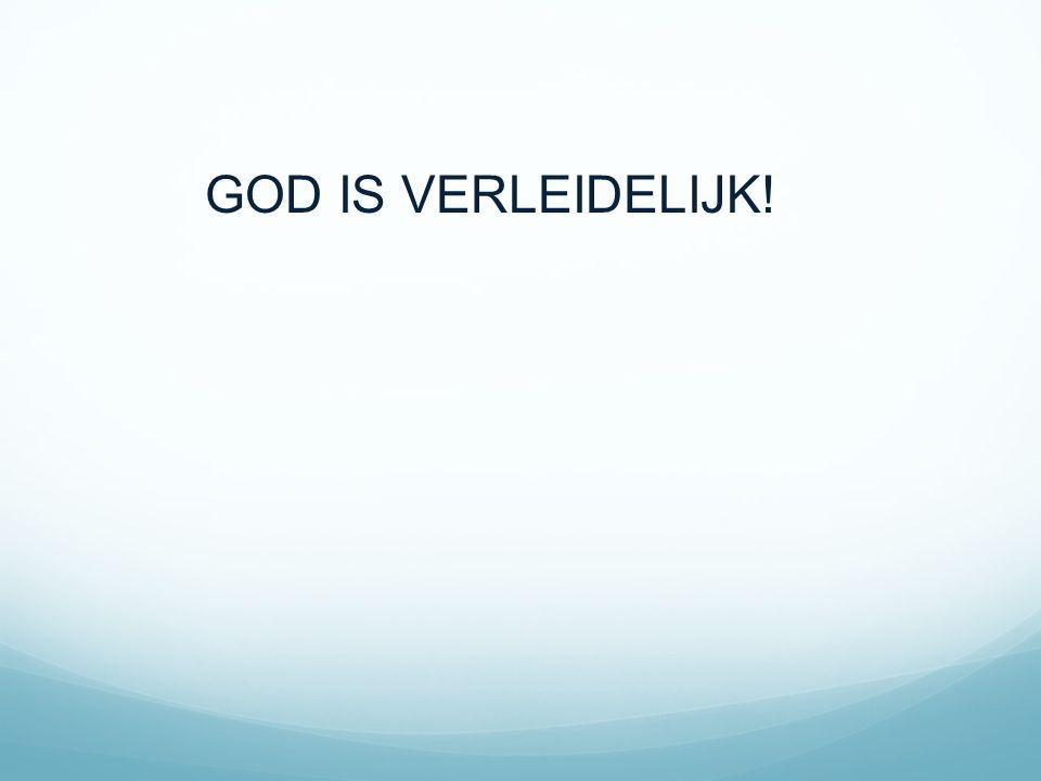 GOD IS VERLEIDELIJK!