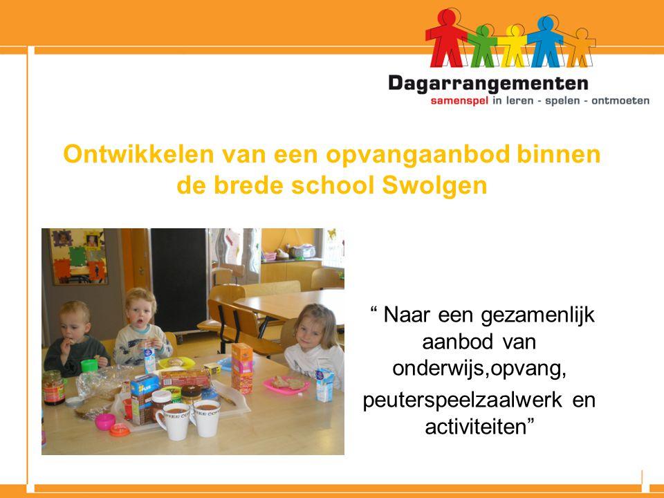 Ontwikkelen van een opvangaanbod binnen de brede school Swolgen Naar een gezamenlijk aanbod van onderwijs,opvang, peuterspeelzaalwerk en activiteiten