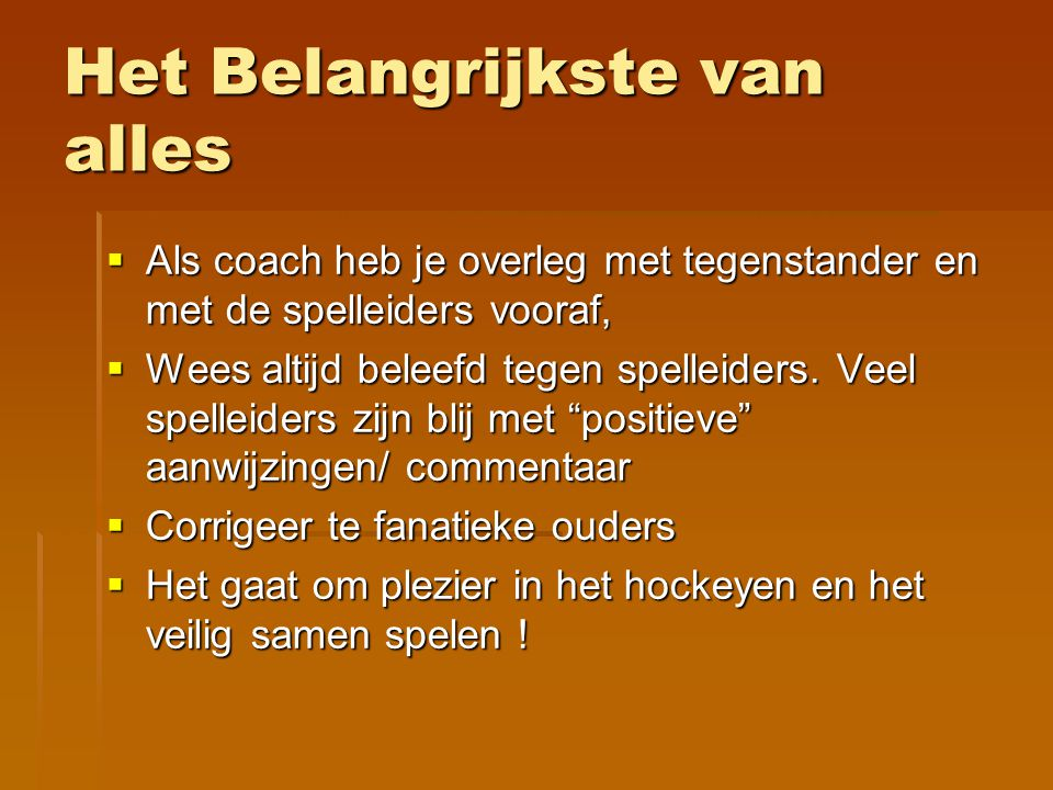 Het Belangrijkste van alles  Als coach heb je overleg met tegenstander en met de spelleiders vooraf,  Wees altijd beleefd tegen spelleiders. Veel sp