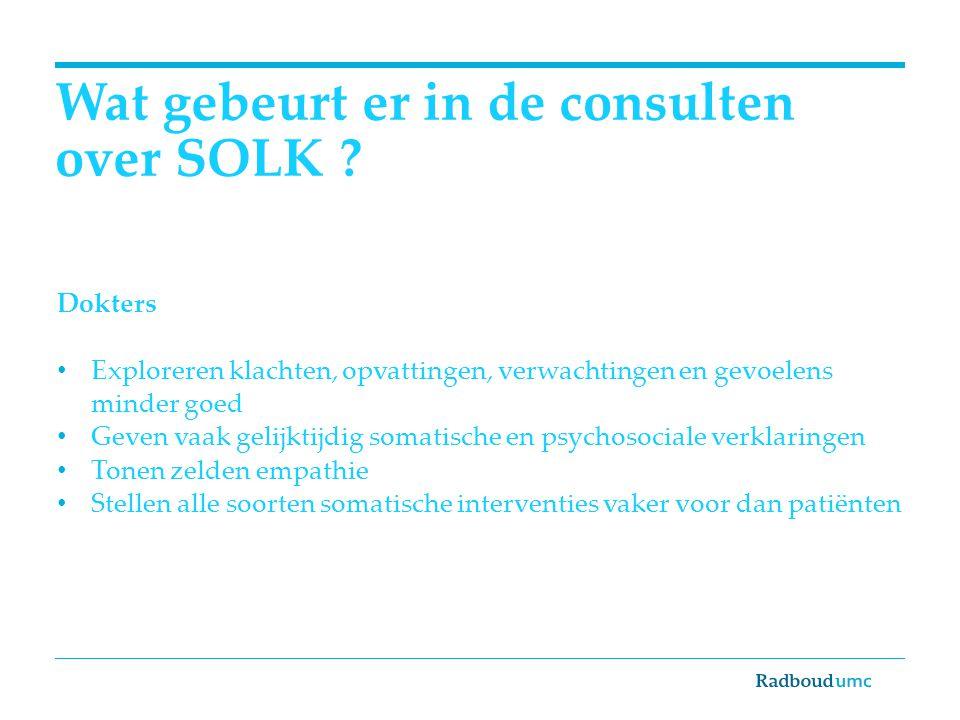 Wat gebeurt er in de consulten over SOLK ? Dokters Exploreren klachten, opvattingen, verwachtingen en gevoelens minder goed Geven vaak gelijktijdig so