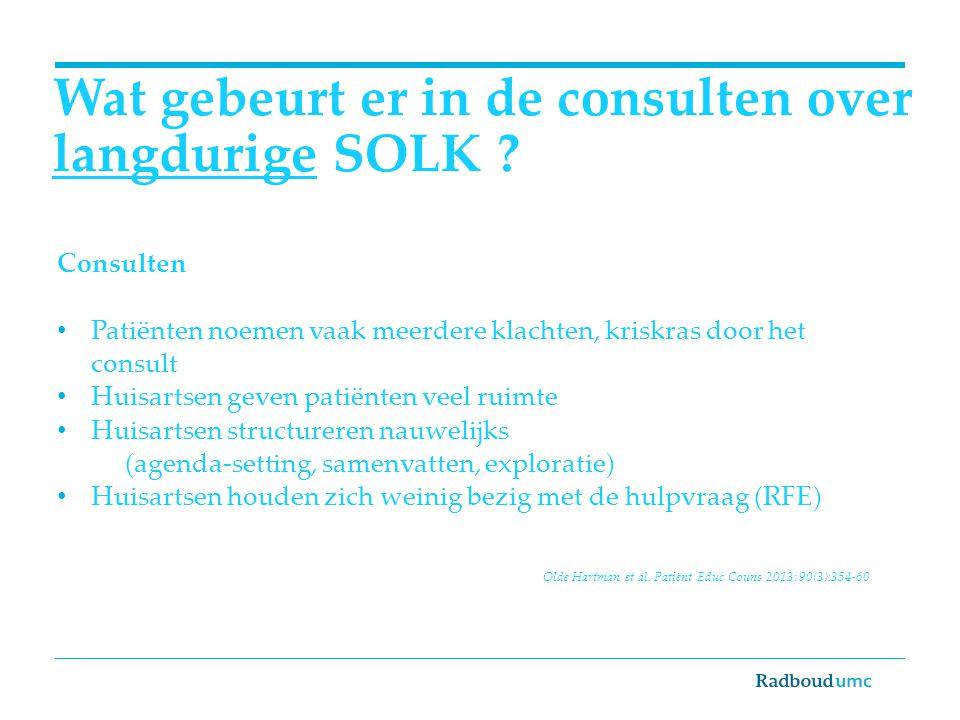 Wat gebeurt er in de consulten over langdurige SOLK ? Consulten Patiënten noemen vaak meerdere klachten, kriskras door het consult Huisartsen geven pa