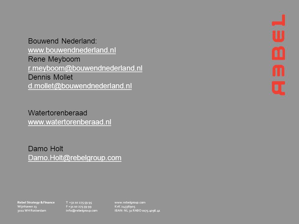 Rebel Strategy & Finance Wijnhaven 23 3011 WH Rotterdam T +31 10 275 59 95 F +31 10 275 59 99 info@rebelgroup.com www.rebelgroup.com KvK 24336905 IBAN: NL 31 RABO 0175.4096.41 Bouwend Nederland: www.bouwendnederland.nl Rene Meyboom r.meyboom@bouwendnederland.nl Dennis Mollet d.mollet@bouwendnederland.nl Watertorenberaad www.watertorenberaad.nl Damo Holt Damo.Holt@rebelgroup.com