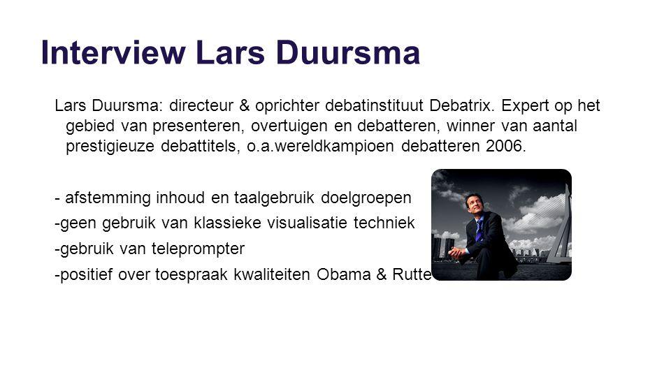 Interview Lars Duursma Lars Duursma: directeur & oprichter debatinstituut Debatrix. Expert op het gebied van presenteren, overtuigen en debatteren, wi