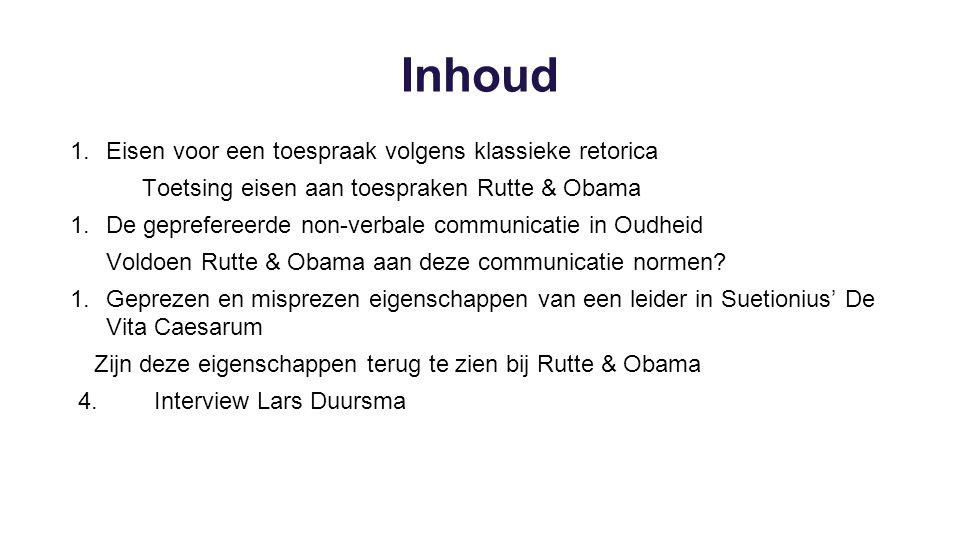 Inhoud 1.Eisen voor een toespraak volgens klassieke retorica Toetsing eisen aan toespraken Rutte & Obama 1.De geprefereerde non-verbale communicatie i