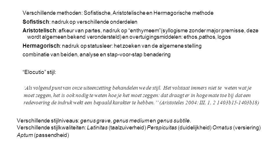Verschillende methoden: Sofistische, Aristotelische en Hermagorische methode Sofistisch: nadruk op verschillende onderdelen Aristotelisch: afkeur van