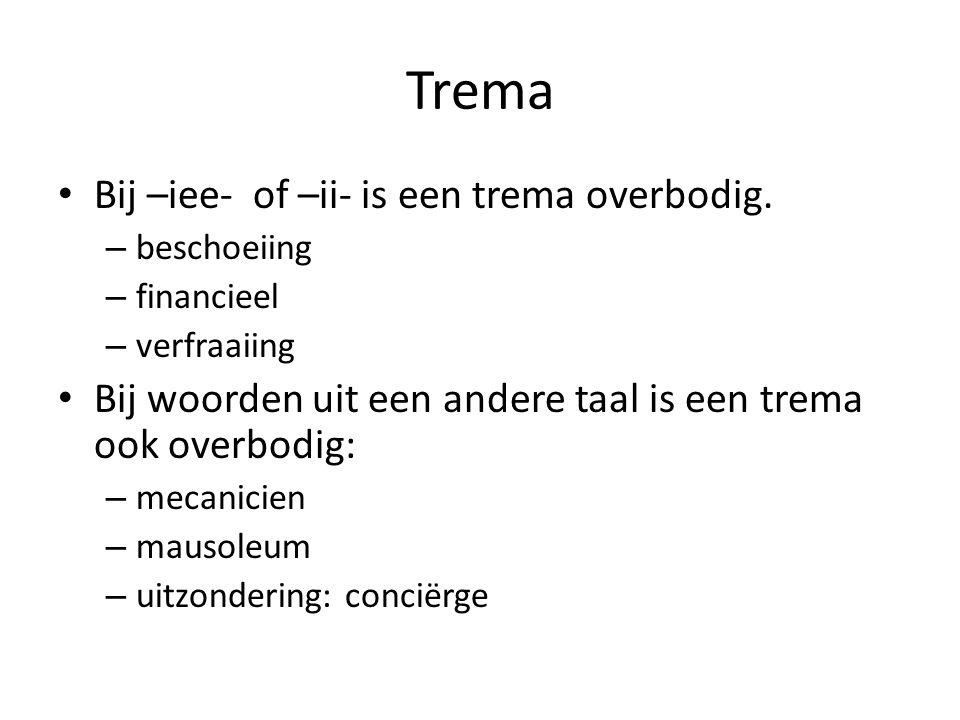 Trema Bij –iee- of –ii- is een trema overbodig. – beschoeiing – financieel – verfraaiing Bij woorden uit een andere taal is een trema ook overbodig: –