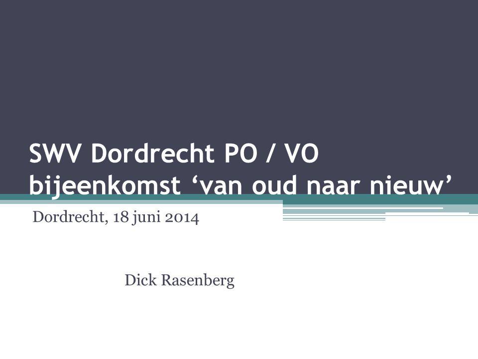 SWV Dordrecht PO / VO bijeenkomst 'van oud naar nieuw' Dordrecht, 18 juni 2014 Dick Rasenberg