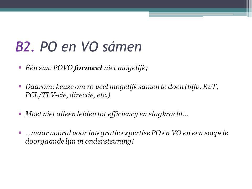 B2. PO en VO sámen  Één swv POVO formeel niet mogelijk;  Daarom: keuze om zo veel mogelijk samen te doen (bijv. RvT, PCL/TLV-cie, directie, etc.) 