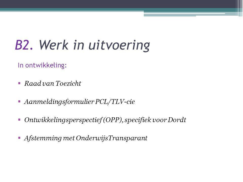 B2. Werk in uitvoering In ontwikkeling:  Raad van Toezicht  Aanmeldingsformulier PCL/TLV-cie  Ontwikkelingsperspectief (OPP), specifiek voor Dordt