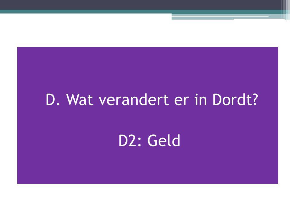 D. Wat verandert er in Dordt? D2: Geld