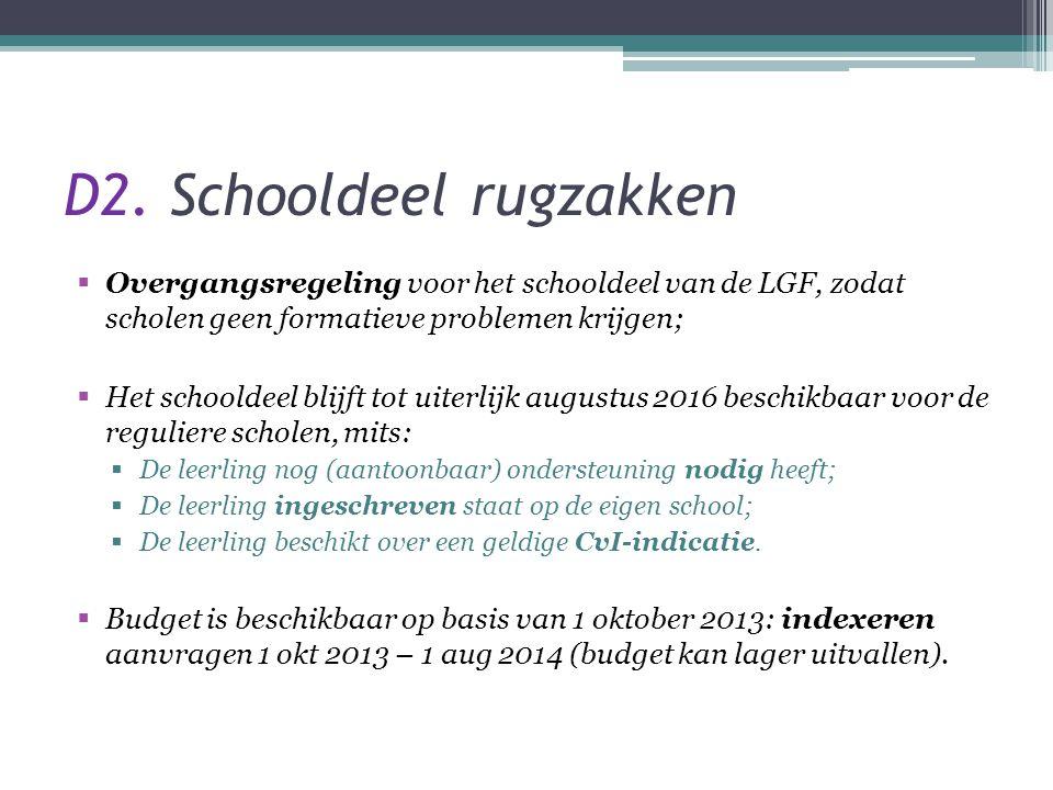 D2. Schooldeel rugzakken  Overgangsregeling voor het schooldeel van de LGF, zodat scholen geen formatieve problemen krijgen;  Het schooldeel blijft