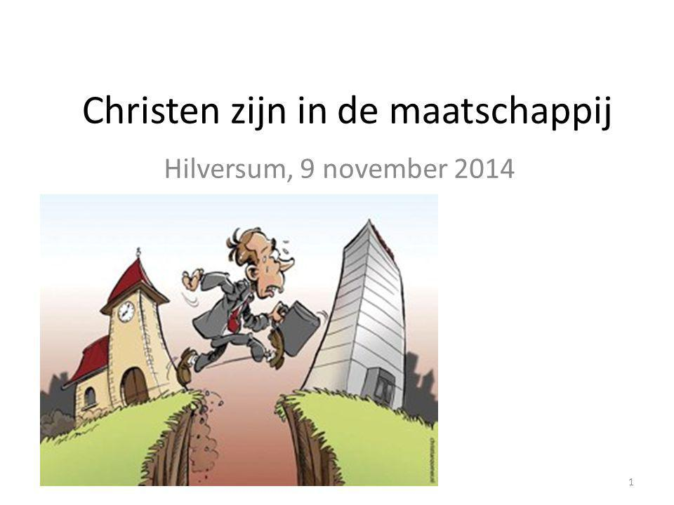 Christen zijn in de maatschappij Hilversum, 9 november 2014 1