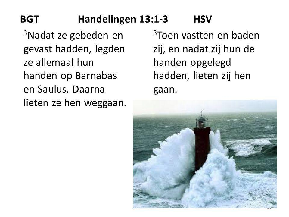39 BGTHandelingen 13:1-3HSV 3 Nadat ze gebeden en gevast hadden, legden ze allemaal hun handen op Barnabas en Saulus.