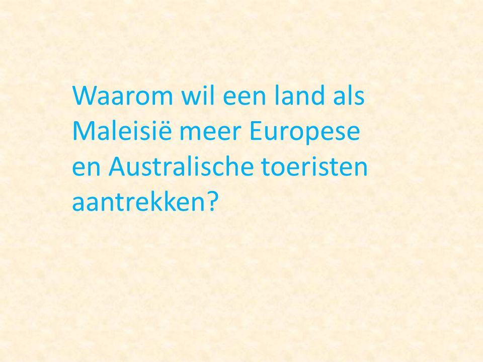 Waarom wil een land als Maleisië meer Europese en Australische toeristen aantrekken?