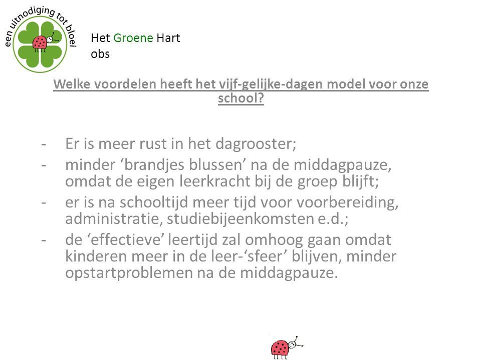 Het Groene Hart obs Welke voordelen heeft het vijf-gelijke-dagen model voor onze school? -Er is meer rust in het dagrooster; -minder 'brandjes blussen