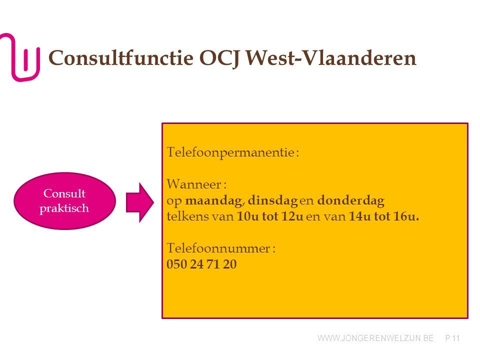WWW.JONGERENWELZIJN.BE P Consultfunctie OCJ West-Vlaanderen Consult praktisch Telefoonpermanentie : Wanneer : op maandag, dinsdag en donderdag telkens van 10u tot 12u en van 14u tot 16u.