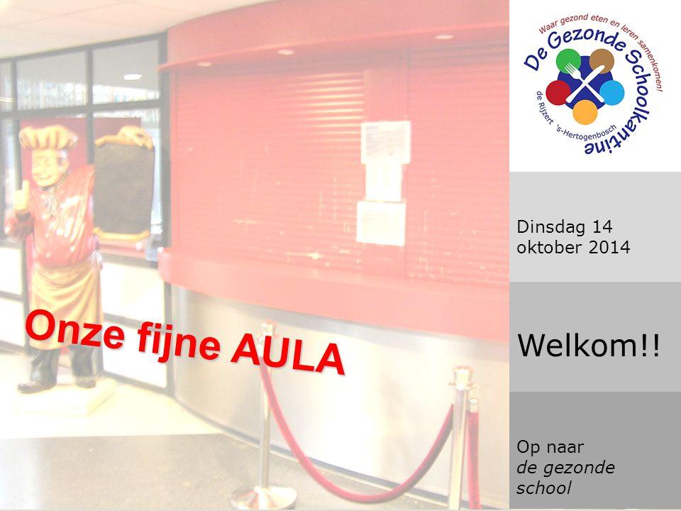 Onze fijne AULA Dinsdag 14 oktober 2014 Welkom!! Op naar de gezonde school