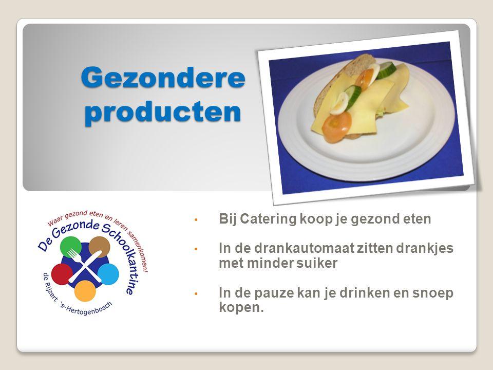 Gezondere producten Bij Catering koop je gezond eten In de drankautomaat zitten drankjes met minder suiker In de pauze kan je drinken en snoep kopen.