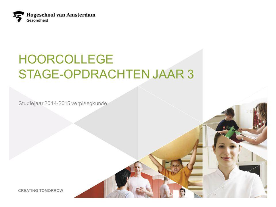 HOORCOLLEGE STAGE-OPDRACHTEN JAAR 3 Studiejaar 2014-2015 verpleegkunde