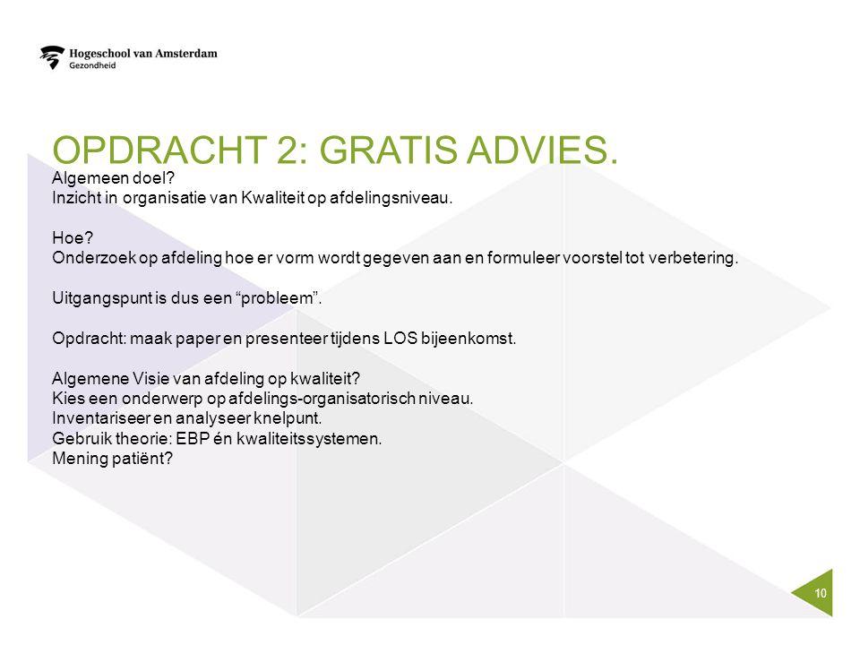 OPDRACHT 2: GRATIS ADVIES. Algemeen doel? Inzicht in organisatie van Kwaliteit op afdelingsniveau. Hoe? Onderzoek op afdeling hoe er vorm wordt gegeve