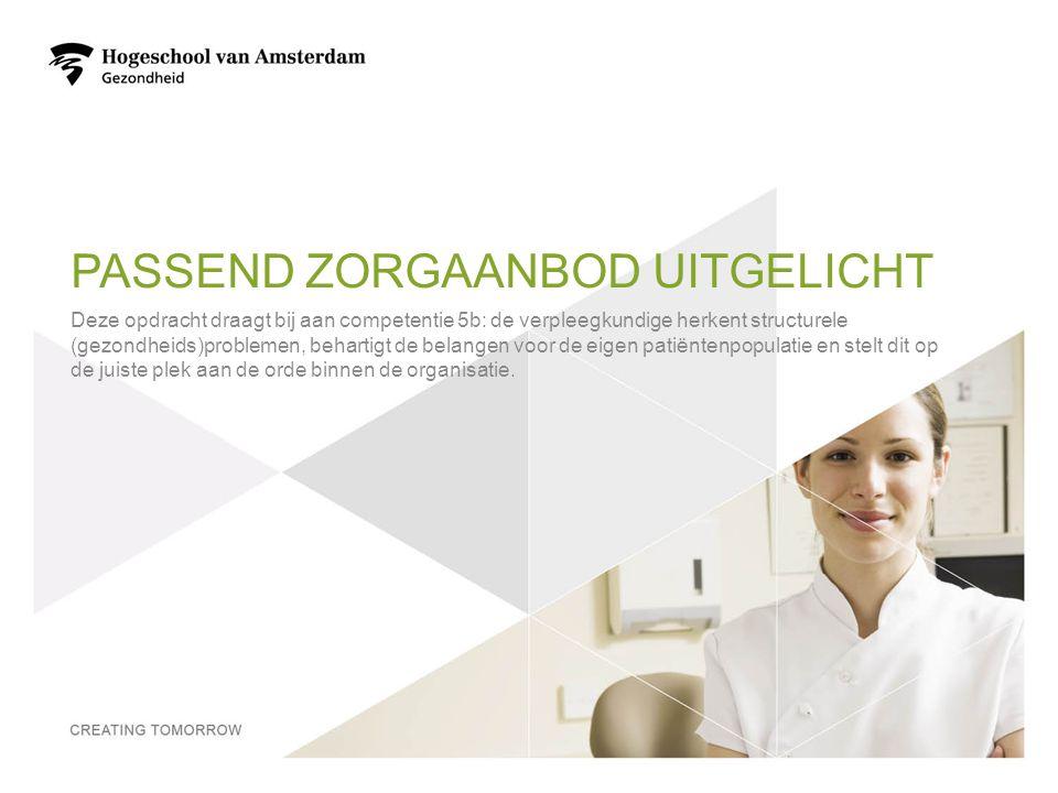 PASSEND ZORGAANBOD UITGELICHT Deze opdracht draagt bij aan competentie 5b: de verpleegkundige herkent structurele (gezondheids)problemen, behartigt de