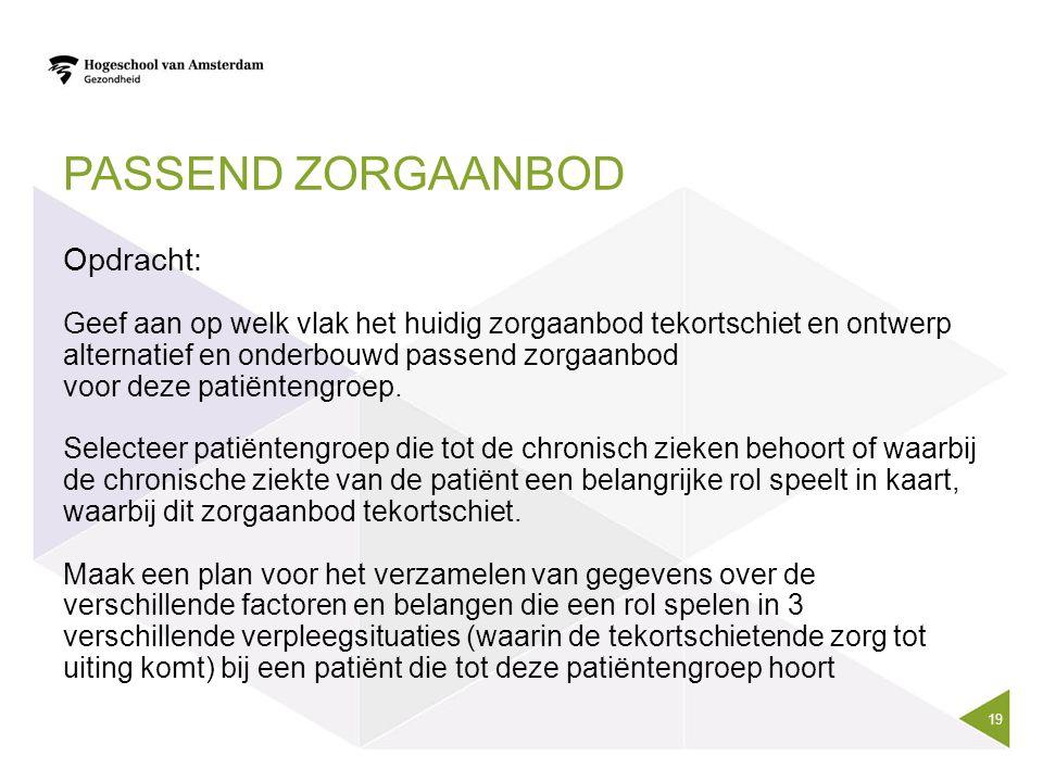PASSEND ZORGAANBOD Opdracht: Geef aan op welk vlak het huidig zorgaanbod tekortschiet en ontwerp alternatief en onderbouwd passend zorgaanbod voor dez