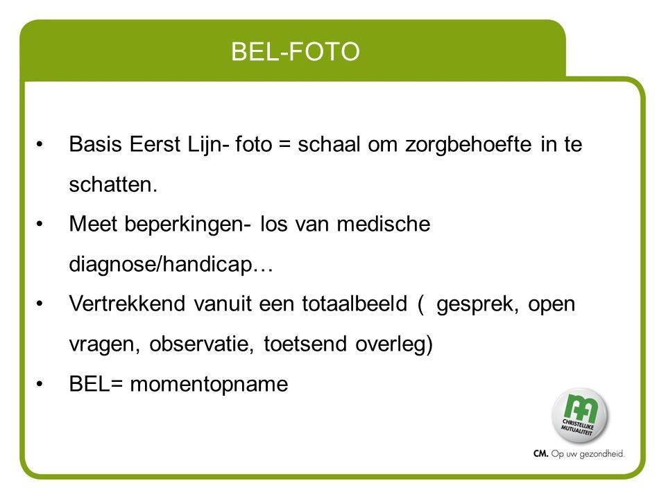 BEL-FOTO Basis Eerst Lijn- foto = schaal om zorgbehoefte in te schatten. Meet beperkingen- los van medische diagnose/handicap… Vertrekkend vanuit een