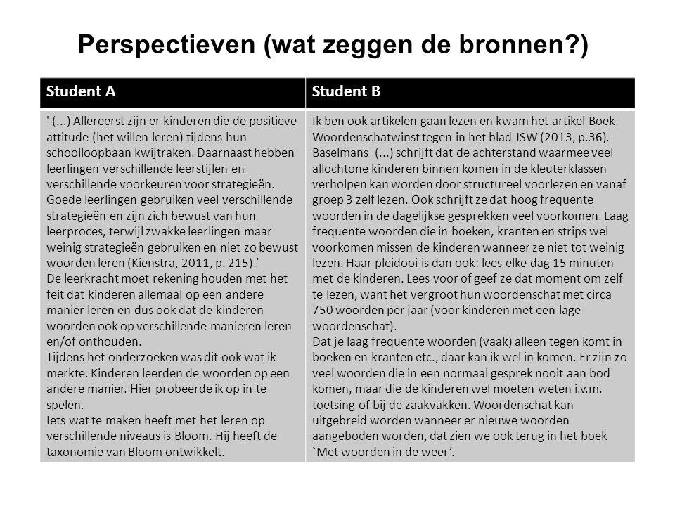 Perspectieven (wat zeggen de bronnen?) Student AStudent B ' (...) Allereerst zijn er kinderen die de positieve attitude (het willen leren) tijdens hun