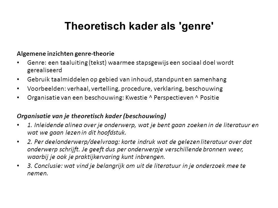 Theoretisch kader als 'genre' Algemene inzichten genre-theorie Genre: een taaluiting (tekst) waarmee stapsgewijs een sociaal doel wordt gerealiseerd G