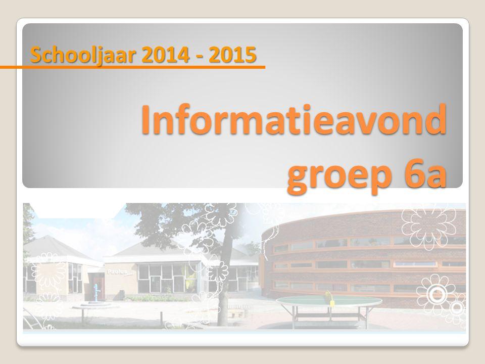 Schooljaar 2014 - 2015 Informatieavond groep 6a