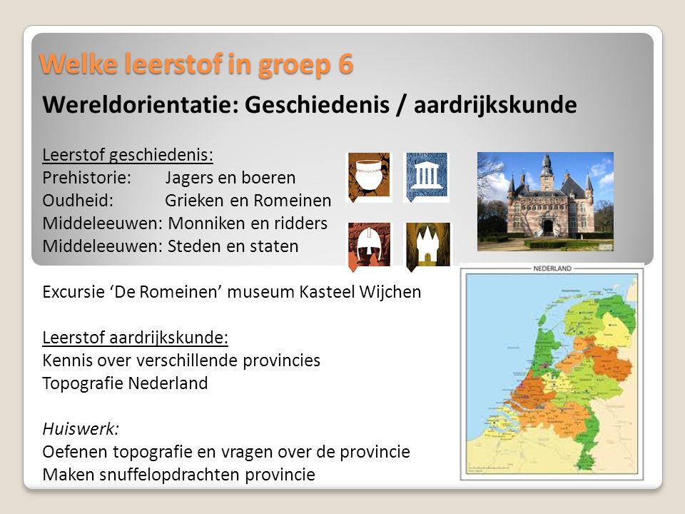 Welke leerstof in groep 6 Wereldorientatie: Geschiedenis / aardrijkskunde Leerstof geschiedenis: Prehistorie: Jagers en boeren Oudheid: Grieken en Rom
