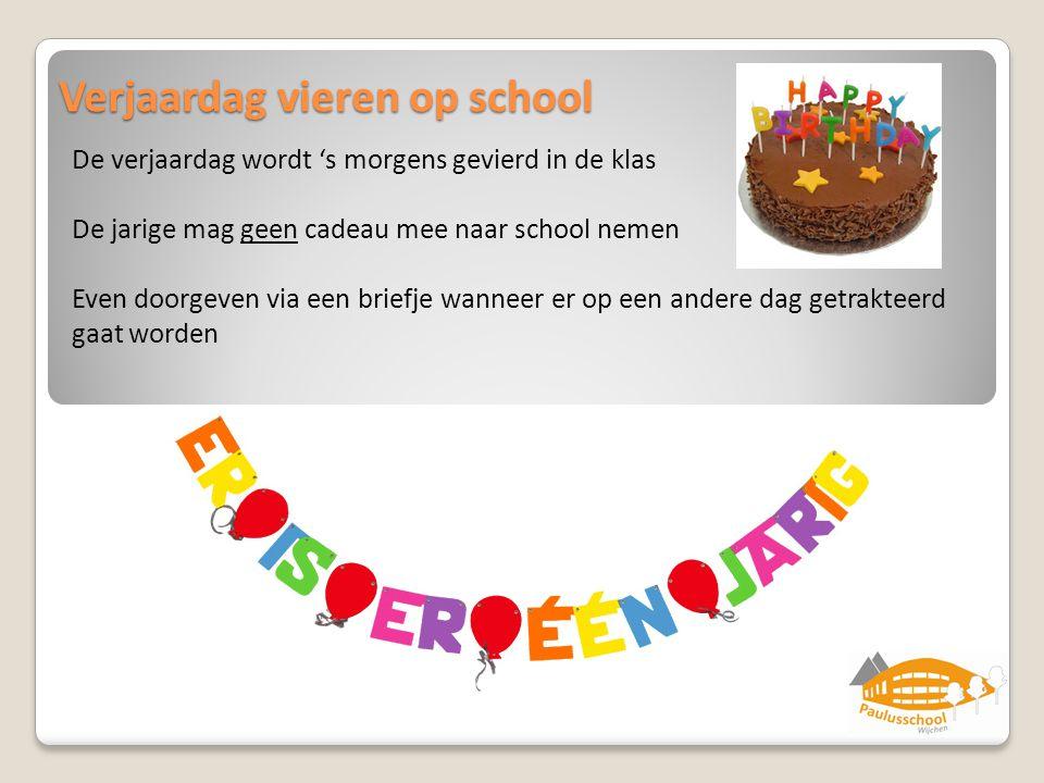 Verjaardag vieren op school De verjaardag wordt 's morgens gevierd in de klas De jarige mag geen cadeau mee naar school nemen Even doorgeven via een b