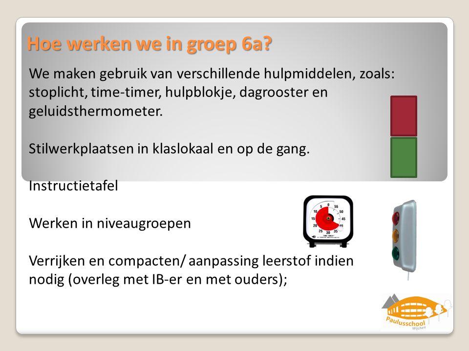 Hoe werken we in groep 6a? We maken gebruik van verschillende hulpmiddelen, zoals: stoplicht, time-timer, hulpblokje, dagrooster en geluidsthermometer