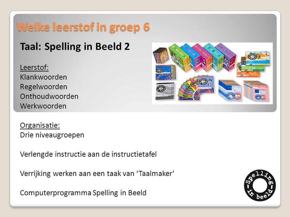 Welke leerstof in groep 6 Taal: Spelling in Beeld 2 Leerstof: Klankwoorden Regelwoorden Onthoudwoorden Werkwoorden Organisatie: Drie niveaugroepen Ver