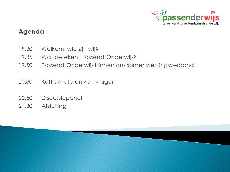 Agenda 19.30Welkom, wie zijn wij? 19.35Wat betekent Passend Onderwijs? 19.50Passend Onderwijs binnen ons samenwerkingsverband 20.30Koffie/noteren van