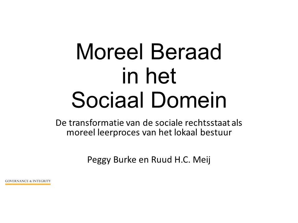 Moreel Beraad in het Sociaal Domein De transformatie van de sociale rechtsstaat als moreel leerproces van het lokaal bestuur Peggy Burke en Ruud H.C.