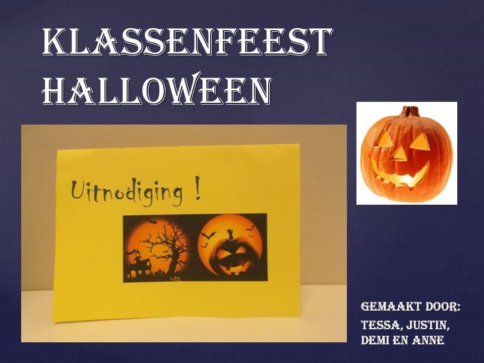 { Klassenfeest Halloween Gemaakt door: Tessa, Justin, Demi en Anne