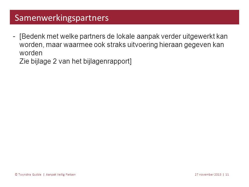 Aanpak Veilig Fietsen 27 november 201311 | © Twynstra Gudde | ‐ [Bedenk met welke partners de lokale aanpak verder uitgewerkt kan worden, maar waarmee ook straks uitvoering hieraan gegeven kan worden Zie bijlage 2 van het bijlagenrapport] Samenwerkingspartners