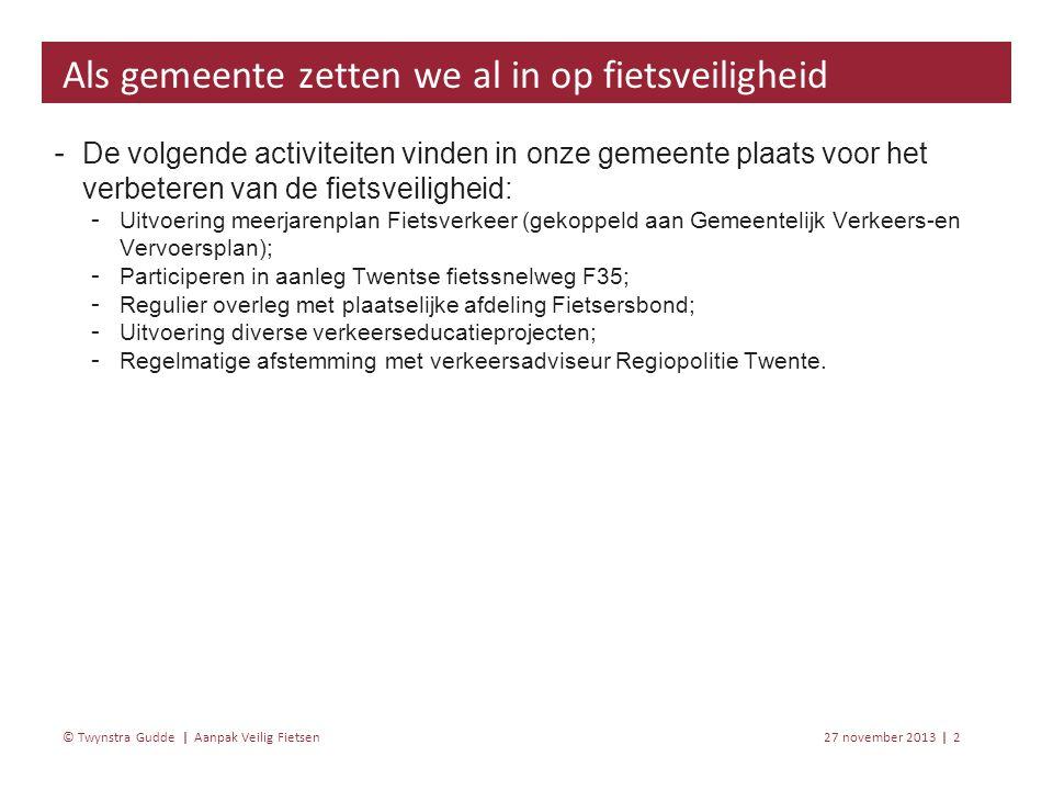 Aanpak Veilig Fietsen 27 november 20133 | © Twynstra Gudde | ‐ Er is een lage registratiegraad van ongevallen waar fietsers bij betrokken zijn.