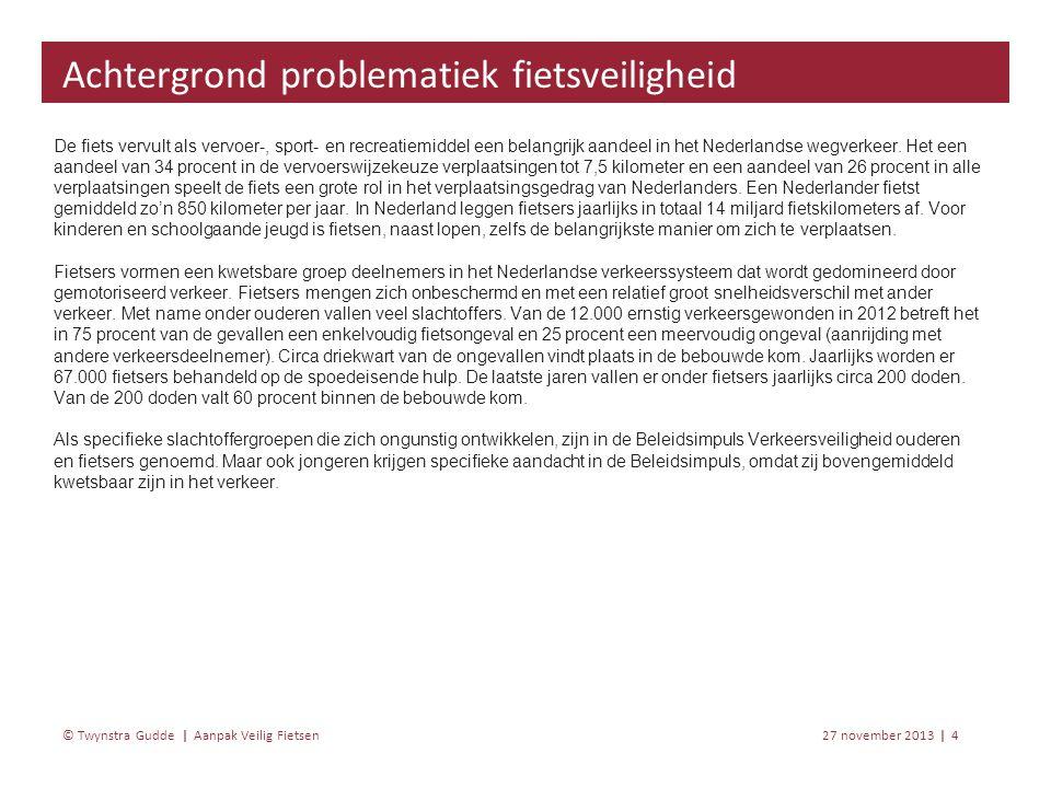 Aanpak Veilig Fietsen 27 november 20134 | © Twynstra Gudde | De fiets vervult als vervoer-, sport- en recreatiemiddel een belangrijk aandeel in het Nederlandse wegverkeer.