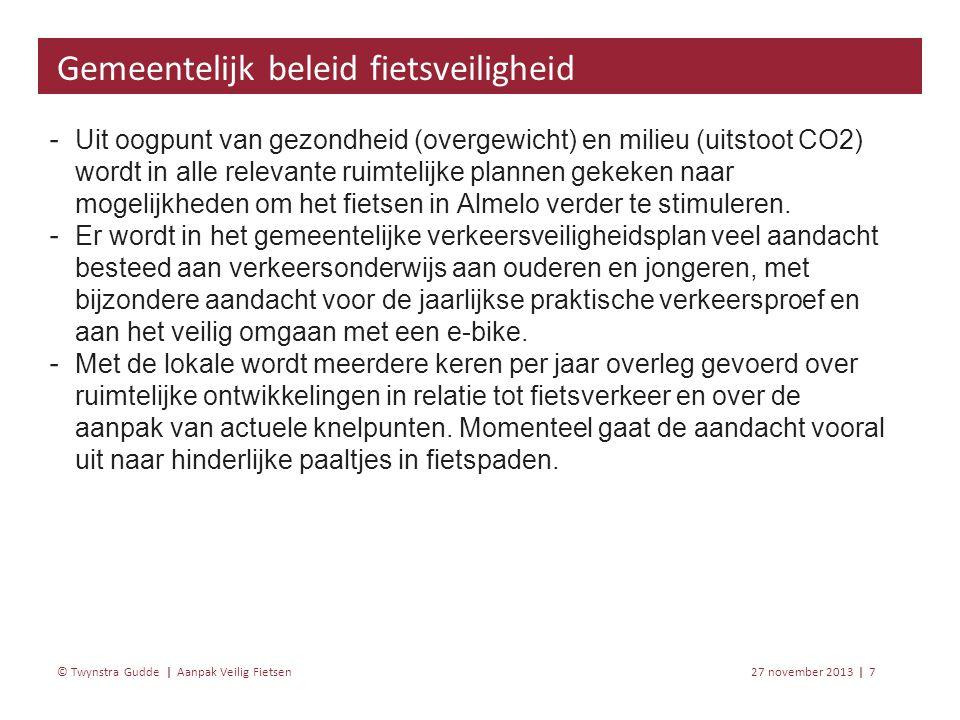 Aanpak Veilig Fietsen 27 november 20137 | © Twynstra Gudde | ‐ Uit oogpunt van gezondheid (overgewicht) en milieu (uitstoot CO2) wordt in alle relevante ruimtelijke plannen gekeken naar mogelijkheden om het fietsen in Almelo verder te stimuleren.
