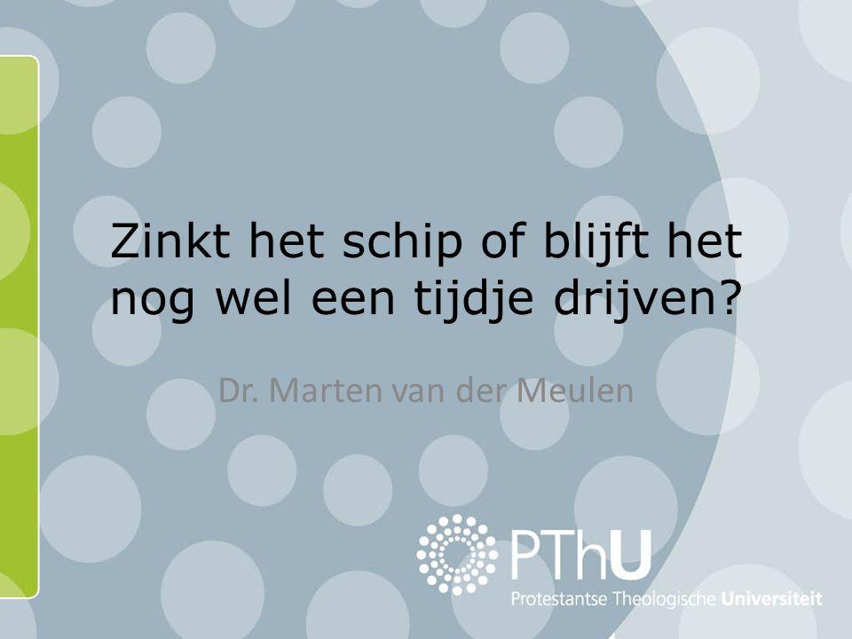Zinkt het schip of blijft het nog wel een tijdje drijven Dr. Marten van der Meulen