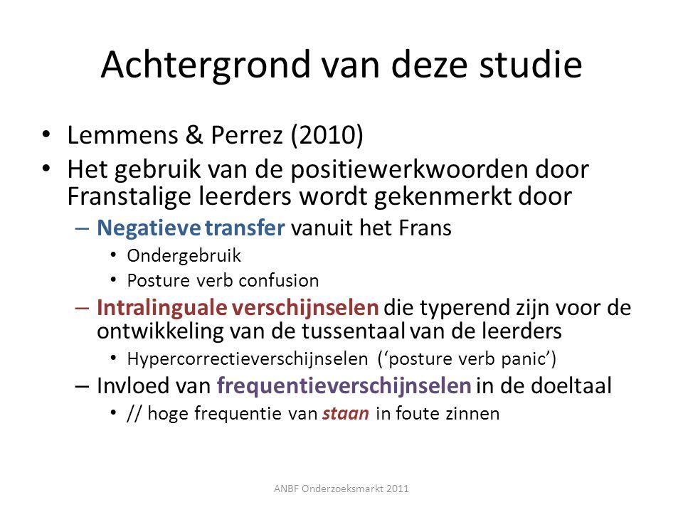 Achtergrond van deze studie Lemmens & Perrez (2010) Het gebruik van de positiewerkwoorden door Franstalige leerders wordt gekenmerkt door – Negatieve