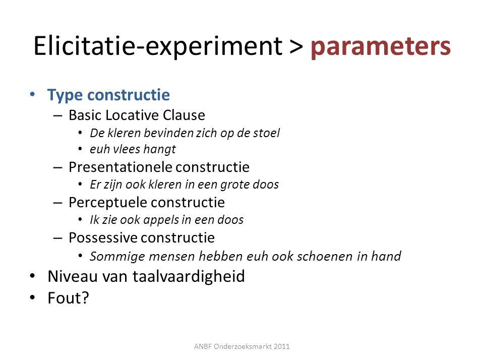 Elicitatie-experiment > parameters Type constructie – Basic Locative Clause De kleren bevinden zich op de stoel euh vlees hangt – Presentationele cons