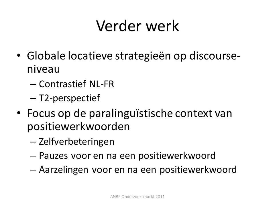 Verder werk Globale locatieve strategieën op discourse- niveau – Contrastief NL-FR – T2-perspectief Focus op de paralinguïstische context van positiew
