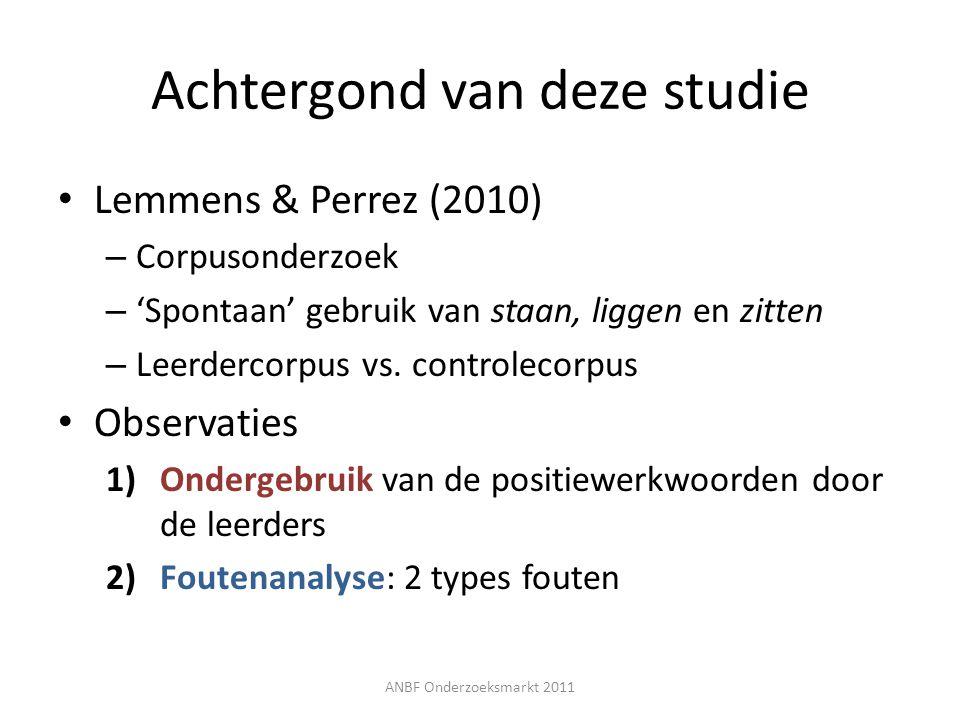 Achtergond van deze studie Lemmens & Perrez (2010) – Corpusonderzoek – 'Spontaan' gebruik van staan, liggen en zitten – Leerdercorpus vs. controlecorp
